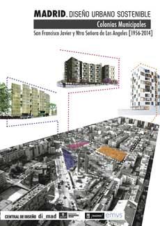 Exposición Madrid Diseño Urbano Sostenible. Colonias Municipales, S. Francisco Javier y Ntra. Sra. de los Ángeles (1949-2014) dimad.org