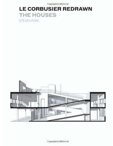 Le Corbusier Redrawn: The Houses [Paperback] - Steven Park (Author) Amazon.com
