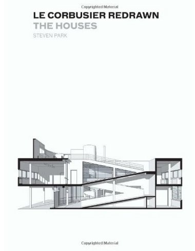 Le Corbusier Redrawn: The Houses [Paperback] - Steven Park (Author) Amazon.com