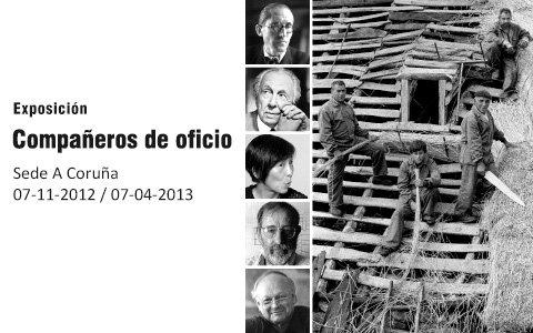 """""""Compañeros de oficio"""" en Fundación Barrié, Sede A Coruña. Del 7-11-2012 al 7-4-2013"""
