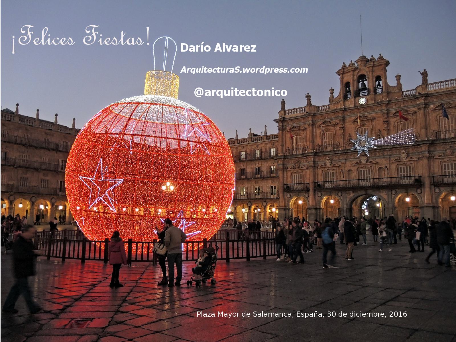 ¡Felices Fiestas! Darío Alvarez ArquitecturaS.wordpress.com @arquitectonico En la foto: Plaza Mayor de Salamanca, España, 30 de diciembre, 2016